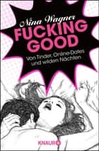 Fucking good - Von Tinder, Online-Dates und wilden Nächten ebook by Nina Wagner
