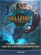 Hellfire the Summoning Game Unofficial Tips Tricks and Walkthroughs ebook by Chaladar