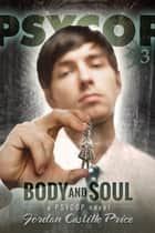 Body and Soul (PsyCop #3) ebook by Jordan Castillo Price