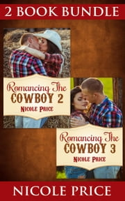 (2 BOOK BUNDLE) Romancing The Cowboy: 2 & 3 - Romancing The Cowboy, #7 ebook by Nicole Price
