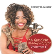 """A Quickie: Shirley'S 5/5/5"" - Volume Ii ebook by Shirley D. Minter"