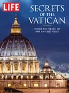 LIFE Secrets of the Vatican ebook by The Editors of LIFE
