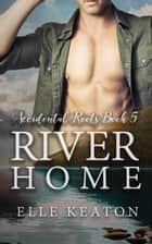River Home - Accidental Roots, #5 eBook by Elle Keaton
