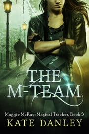 The M-Team - Maggie MacKay: Magical Tracker, #5 ebook by Kate Danley