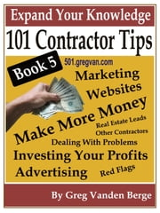 101 Tips For Contractors: Book 5 ebook by Greg Vanden Berge