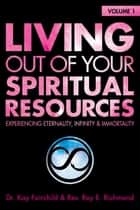 Living Out of Your Spiritual Resources: Volume 1 ebook by Kay Fairchild,Roy E. Richmond