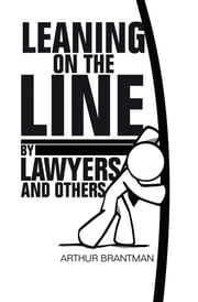 Leaning On The Line By Lawyers and Others ebook by Arthur Brantman