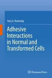 Adhesive Interactions in Normal and Transformed Cells ebook by Yury A. Rovensky