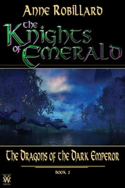 The Knights of Emerald - The Dragons of the Dark Emperor ebook by Anne Robillard