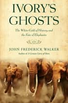 Ivory's Ghosts ebook by John Frederick Walker