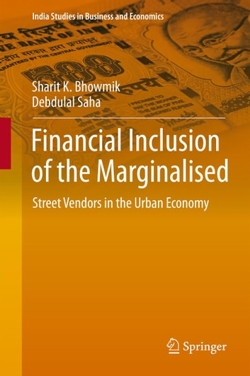 Financial Inclusion of the Marginalised - Street Vendors in the Urban Economy ebook by Sharit K. Bhowmik,Debdulal Saha