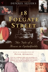 18 Folgate Street - The Life of a House in Spitalfields ebook by Dennis Severs
