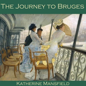 Journey to Bruges, The audiobook by Katherine Mansfield