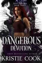Dangerous Devotion ebook by Kristie Cook