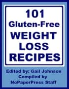 101 Gluten-Free Weight Loss Recipes ebook by Gail Johnson