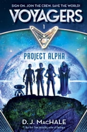 Voyagers: Project Alpha (Book 1) ebook by D. J. MacHale