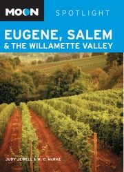 Moon Spotlight Eugene, Salem, & the Willamette Valley ebook by Judy Jewell,W. C. McRae