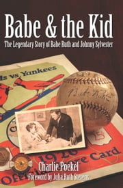 Babe & the Kid - The Legendary Story of Babe Ruth and Johnny Sylvester ebook by Charlie Poekel,Julia Ruth Stevens