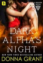 Dark Alpha's Night - A Reaper Novel ebook by Donna Grant