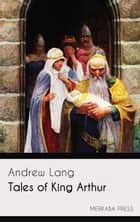 Tales of King Arthur ebook by Andrew Lang