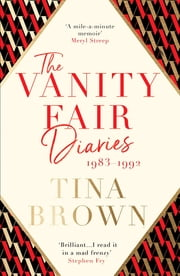 The Vanity Fair Diaries: 1983–1992 ebook by Tina Brown