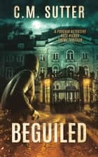 Beguiled - Beguiled: A Psychic Detective Kate Pierce Crime Thriller Book 4 ebook by C.M. Sutter