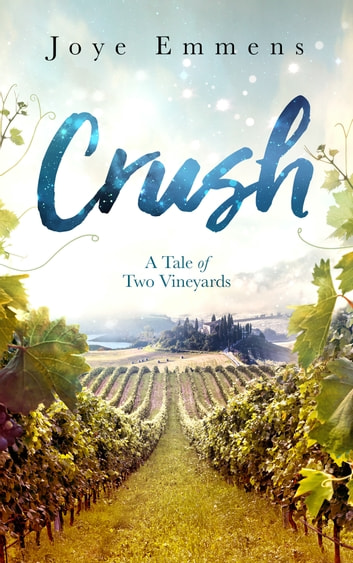 Crush: A Tale of Two Vineyards ebook by Joye Emmens