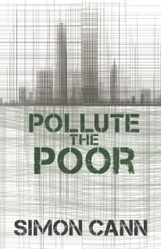 Pollute the Poor ebook by Simon Cann