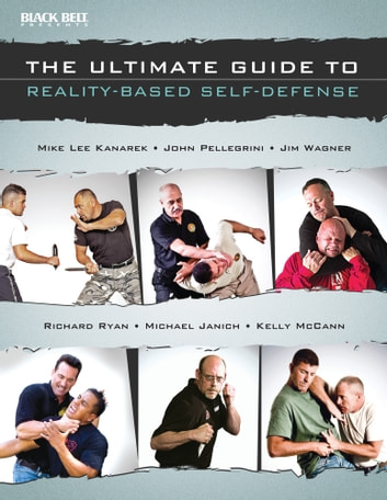 The Ultimate Guide to Reality-Based Self-Defense ebook by The Authors at Black Belt