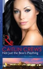 Not Just the Boss's Plaything (Mills & Boon Modern) 電子書 by Caitlin Crews