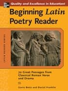 Beginning Latin Poetry Reader - 70 Selections from the Great Periods of Roman Verse and Drama ebook by Gavin Betts, Daniel Franklin