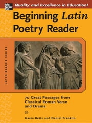 Beginning Latin Poetry Reader - 70 Selections from the Great Periods of Roman Verse and Drama ebook by Gavin Betts,Daniel Franklin