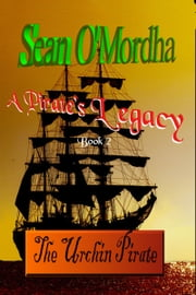 A Pirate's Legacy 2: The Urchin Pirate ebook by Sean Patrick O'Mordha