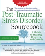 The Post-Traumatic Stress Disorder Sourcebook, Revised and Expanded Second Edition - A Guide to Healing, Recovery, and Growth ebook by Glenn Schiraldi