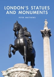 London's Statues and Monuments ebook by Peter Matthews
