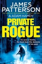 Private Rogue - (Private 16) ebook by James Patterson