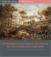Official Records of the Union and Confederate Armies: Confederate Generals Accounts of the Overland Campaign ebook by Robert E. Lee, James Longstreet, John Gordon, Richard Ewell and Joseph Kershaw