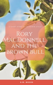 Rory MacDonnell and the Brown Bull - The Antrim Cycle Short Stories ebook by N.W. Moors