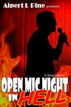 Open Mic Night In Hell ebook by Alpert L Pine