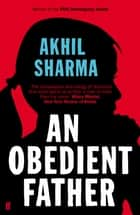 An Obedient Father ebook by Akhil Sharma