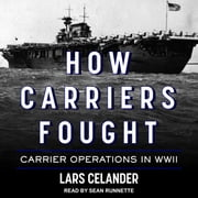 How Carriers Fought - Carrier Operations in WWII audiobook by Lars Celander