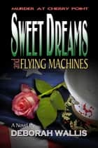 Sweet Dreams and Flying Machines ebook by Deborah Wallis