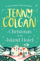 Christmas at the Island Hotel ebook by Jenny Colgan