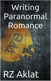 Writing Paranormal Romance ebook by RZ Aklat