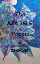The Aza Isle Poems ebook by ZJ Galos