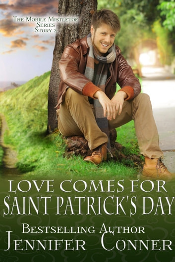 Love Comes for Saint Patrick's Day - The Mobile Mistletoe Series ebook by Jennifer Conner