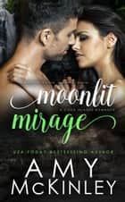 Moonlit Mirage (A Cook Islands Romance) - Moonlit Destination Series ebook by Amy McKinley