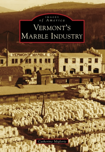 Vermont's Marble Industry ebook by Catherine Miglorie