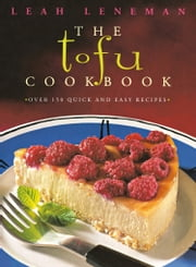 The Tofu Cookbook: Over 150 quick and easy recipes (Text Only) ebook by Leah Leneman