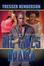 Big Girls Drama - Carl Weber Presents ebook by Tresser Henderson